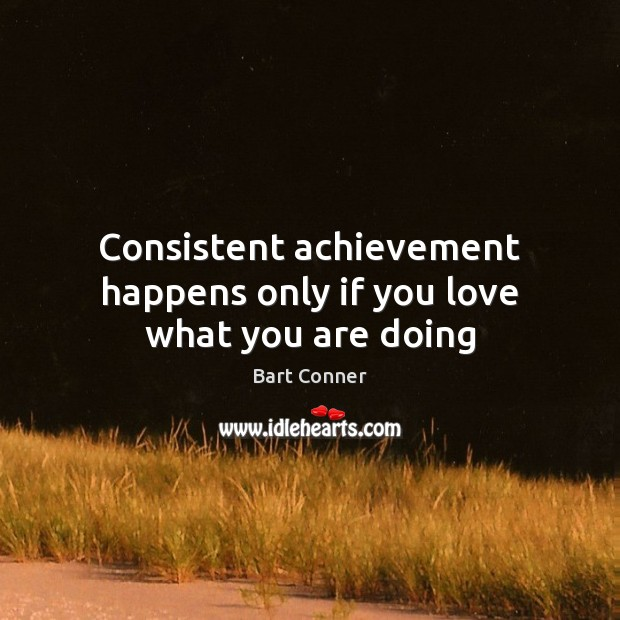 Image, Consistent achievement happens only if you love what you are doing