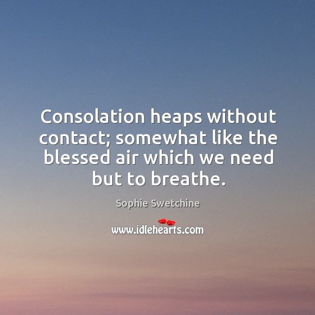 Consolation heaps without contact; somewhat like the blessed air which we need Image