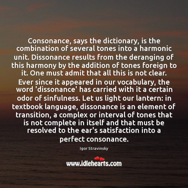 Consonance, says the dictionary, is the combination of several tones into a Igor Stravinsky Picture Quote