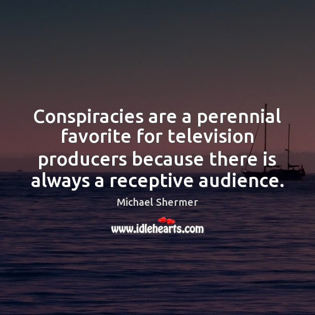 Conspiracies are a perennial favorite for television producers because there is always Michael Shermer Picture Quote