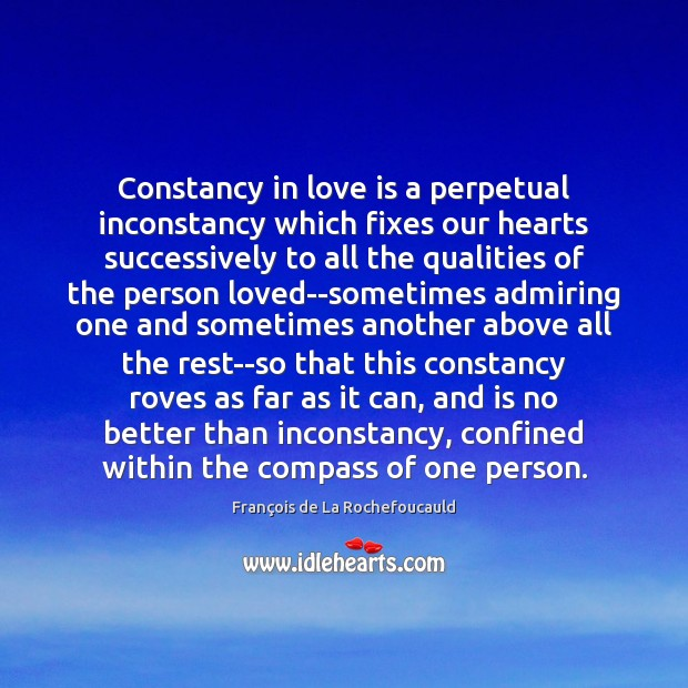 Image, Constancy in love is a perpetual inconstancy which fixes our hearts successively