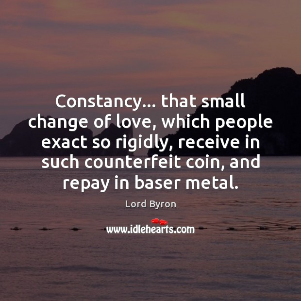 Image, Constancy… that small change of love, which people exact so rigidly, receive