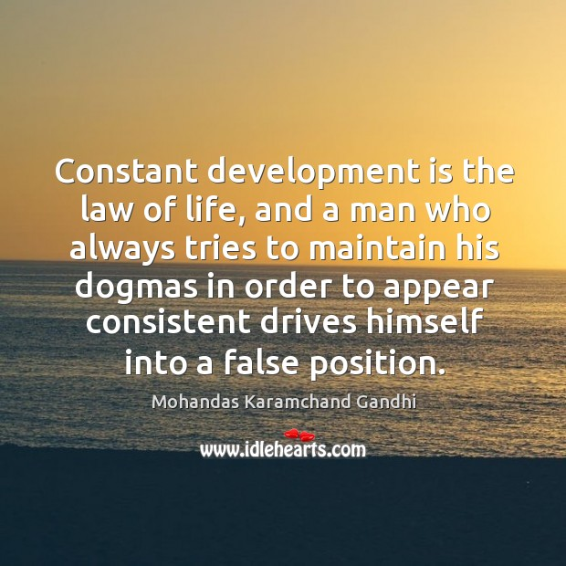 Constant development is the law of life, and a man who always tries to maintain his dogmas Image