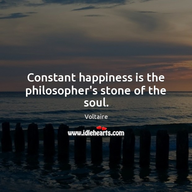 Image, Constant happiness is the philosopher's stone of the soul.