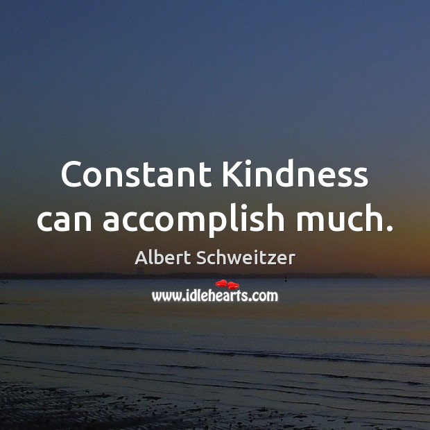 Constant Kindness can accomplish much. Image
