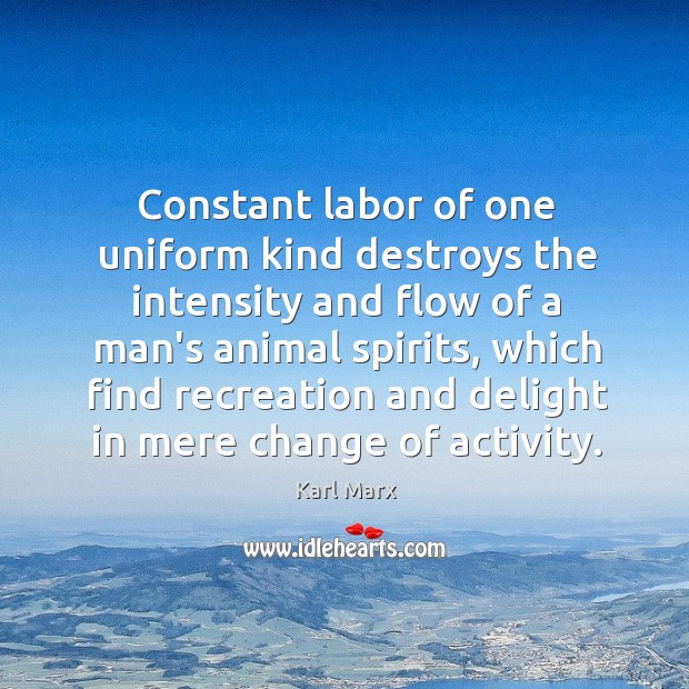 Image, Constant labor of one uniform kind destroys the intensity and flow of