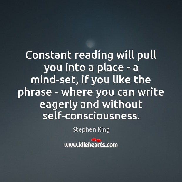 Constant reading will pull you into a place – a mind-set, if Stephen King Picture Quote