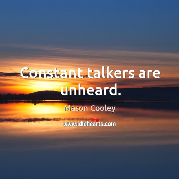 Constant talkers are unheard. Image