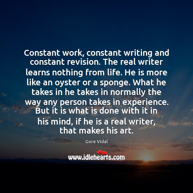 Constant work, constant writing and constant revision. The real writer learns nothing Image