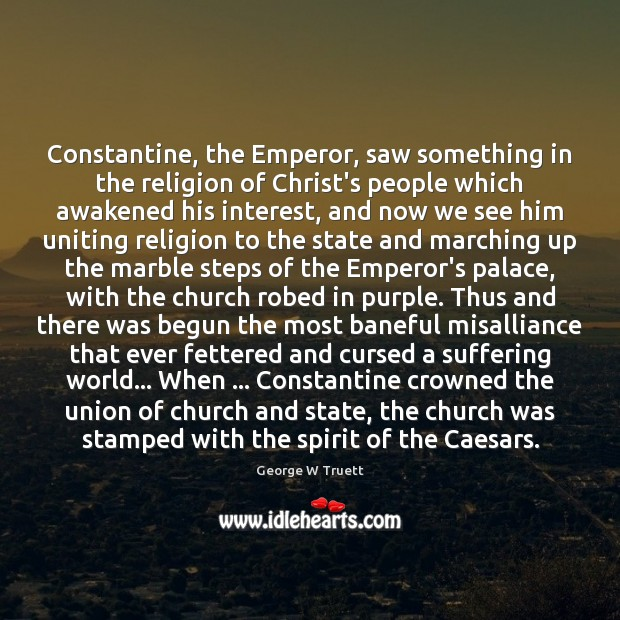 Image, Constantine, the Emperor, saw something in the religion of Christ's people which