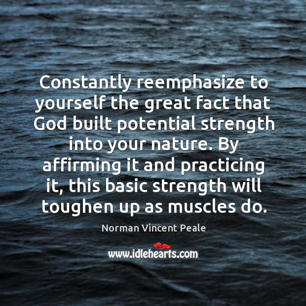 Constantly reemphasize to yourself the great fact that God built potential strength Image