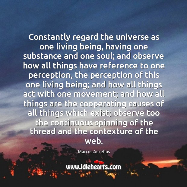 Constantly regard the universe as one living being, having one substance and Image