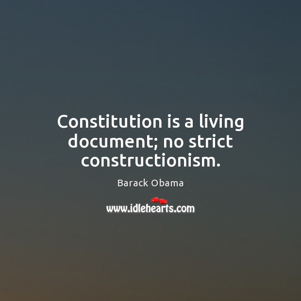 Image, Constitution is a living document; no strict constructionism.