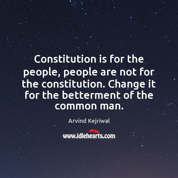 Image, Constitution is for the people, people are not for the constitution. Change