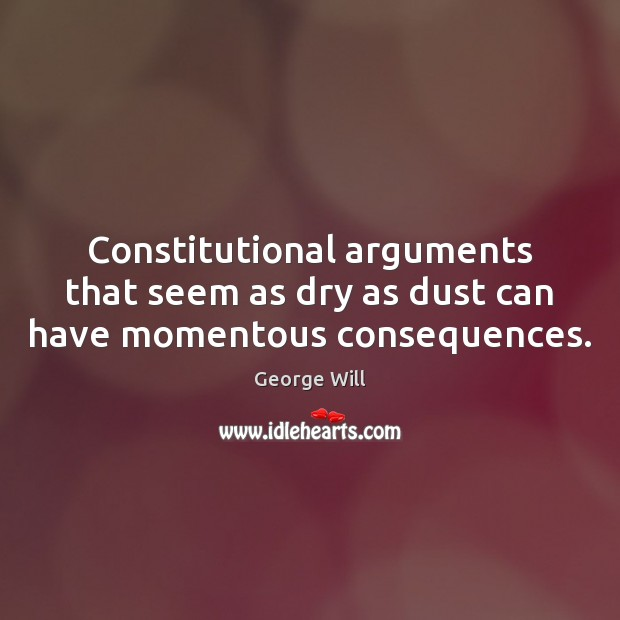 Constitutional arguments that seem as dry as dust can have momentous consequences. Image