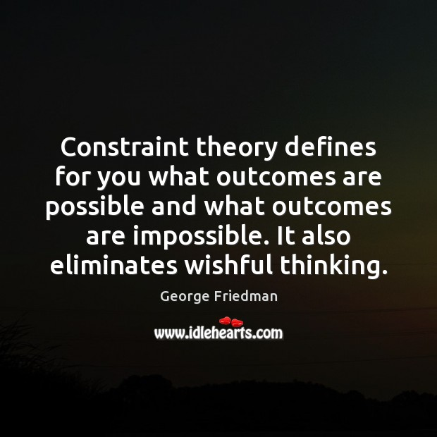 Constraint theory defines for you what outcomes are possible and what outcomes George Friedman Picture Quote