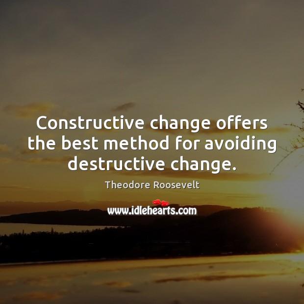 Image, Constructive change offers the best method for avoiding destructive change.