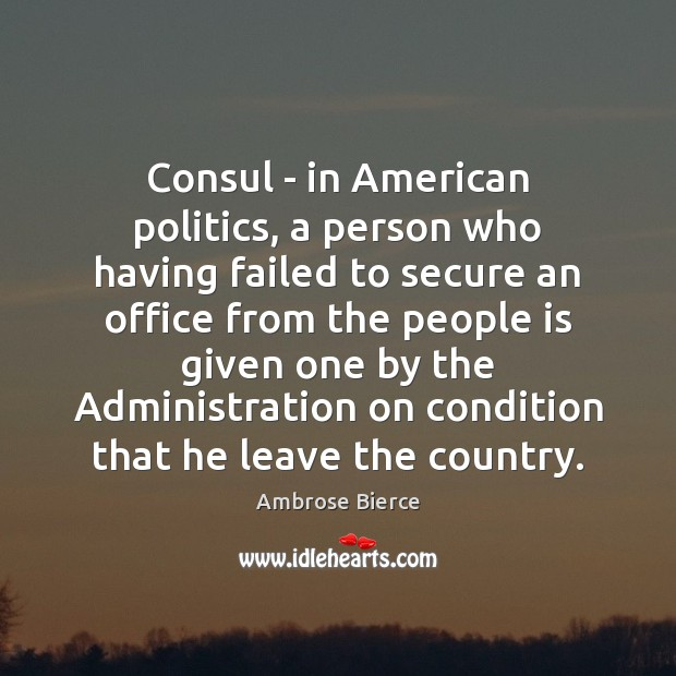 Image about Consul – in American politics, a person who having failed to secure