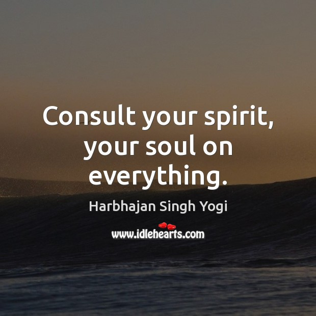 Consult your spirit, your soul on everything. Image