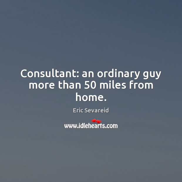 Consultant: an ordinary guy more than 50 miles from home. Image