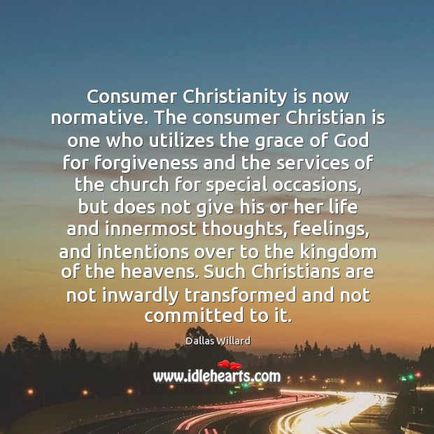 Image, Consumer Christianity is now normative. The consumer Christian is one who utilizes