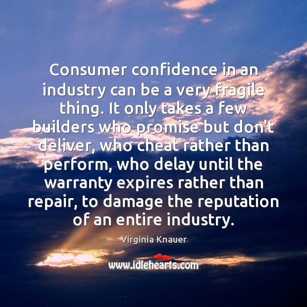 Consumer confidence in an industry can be a very fragile thing. It Image