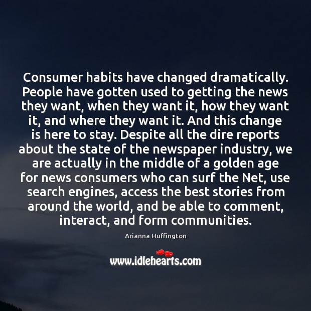 Consumer habits have changed dramatically. People have gotten used to getting the Image