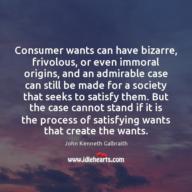 Consumer wants can have bizarre, frivolous, or even immoral origins, and an Image