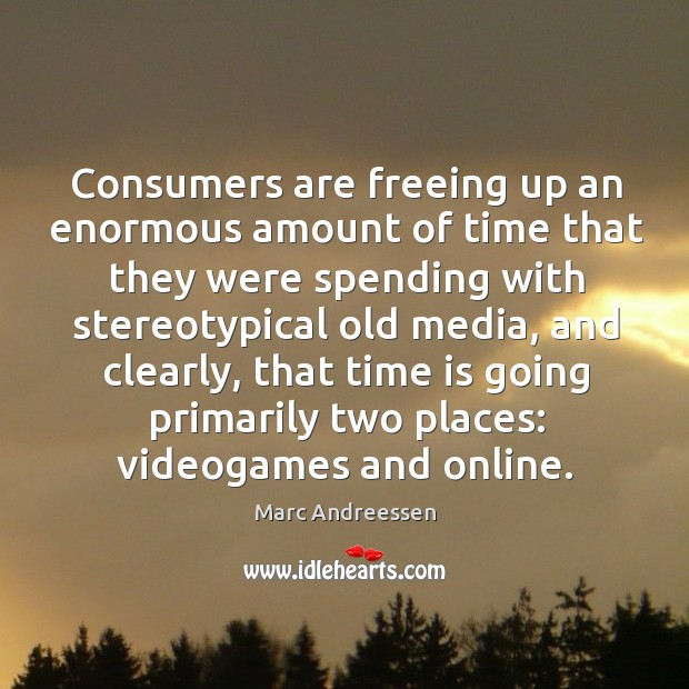 Image, Consumers are freeing up an enormous amount of time that they were spending with