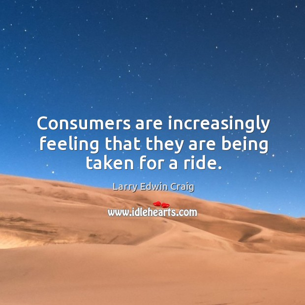 Consumers are increasingly feeling that they are being taken for a ride. Image