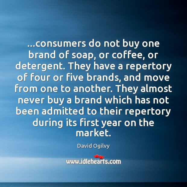 …consumers do not buy one brand of soap, or coffee, or detergent. Coffee Quotes Image