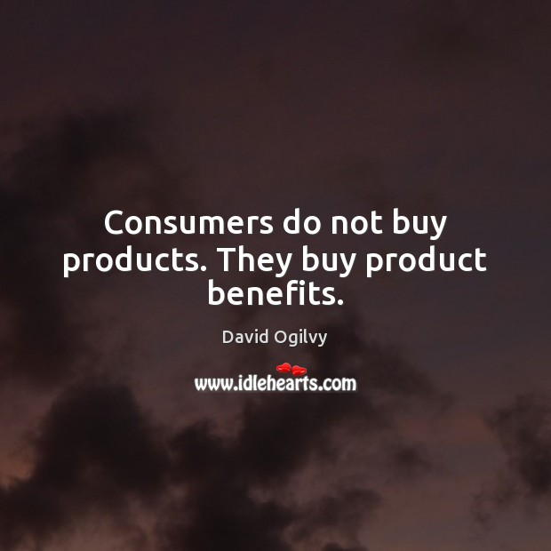 Image, Consumers do not buy products. They buy product benefits.