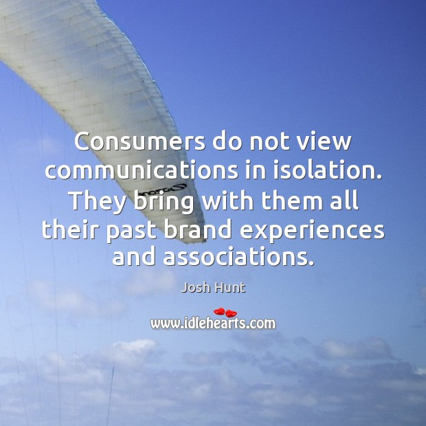 Consumers do not view communications in isolation. They bring with them all Image