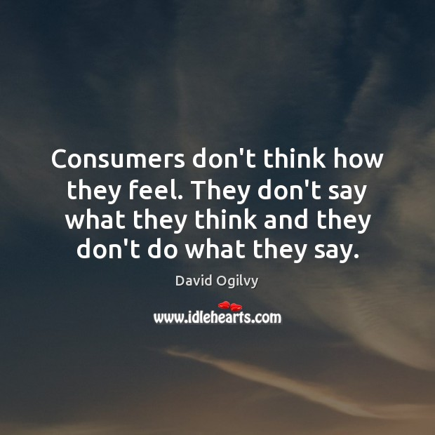 Image, Consumers don't think how they feel. They don't say what they think