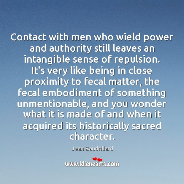Contact with men who wield power and authority still leaves an intangible Jean Baudrillard Picture Quote