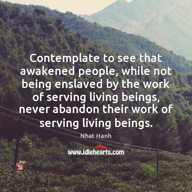 Image, Contemplate to see that awakened people, while not being enslaved by the
