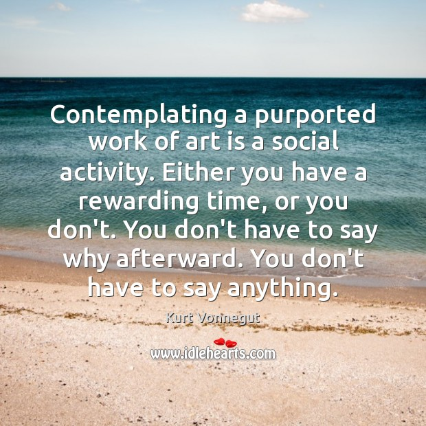 Contemplating a purported work of art is a social activity. Either you Image