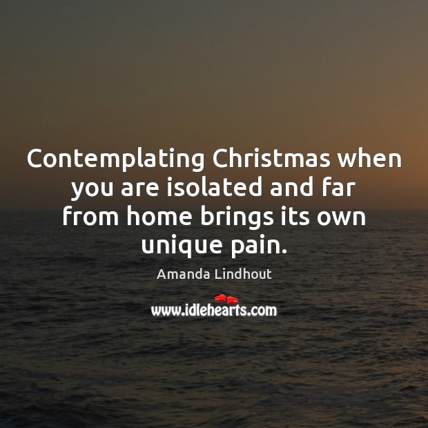 Contemplating Christmas when you are isolated and far from home brings its Amanda Lindhout Picture Quote