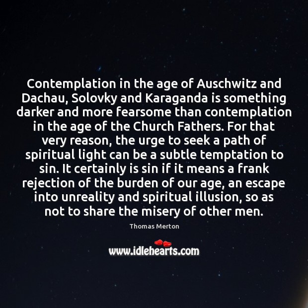 Contemplation in the age of Auschwitz and Dachau, Solovky and Karaganda is Image