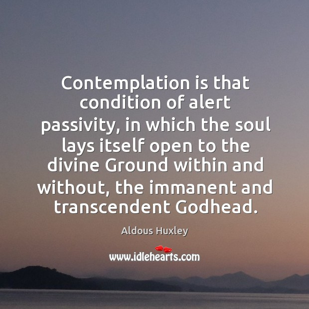 Image, Contemplation is that condition of alert passivity, in which the soul lays