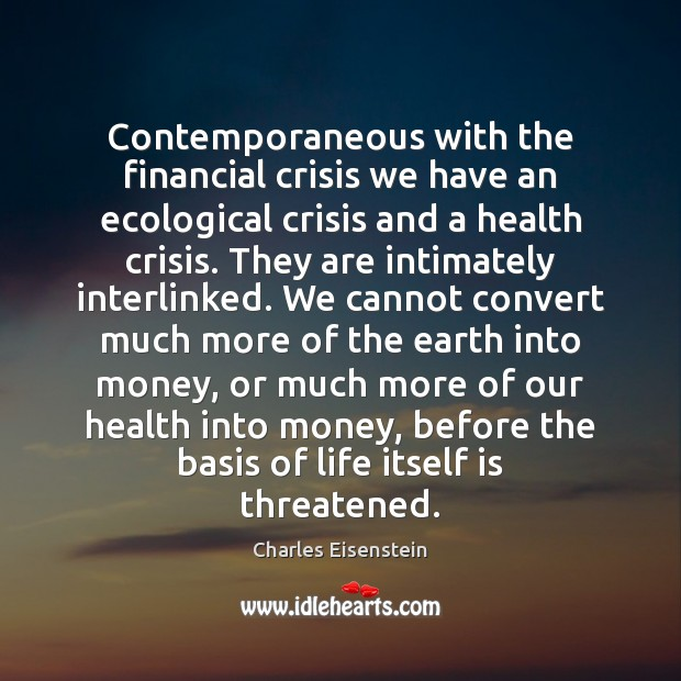Contemporaneous with the financial crisis we have an ecological crisis and a Image