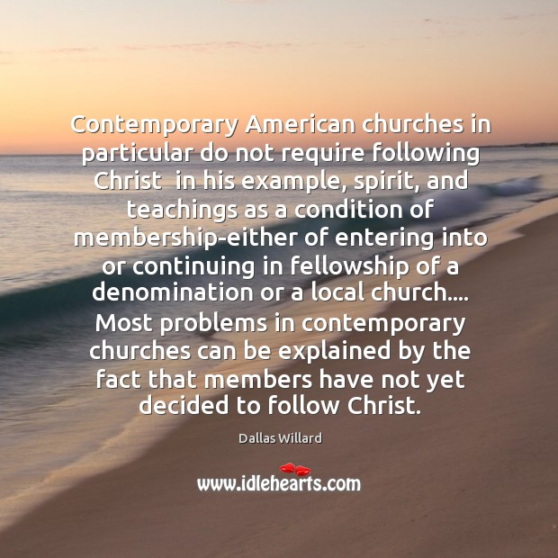 Contemporary American churches in particular do not require following Christ in his Image