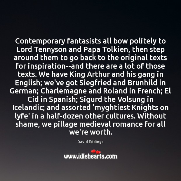 Contemporary fantasists all bow politely to Lord Tennyson and Papa Tolkien, then David Eddings Picture Quote