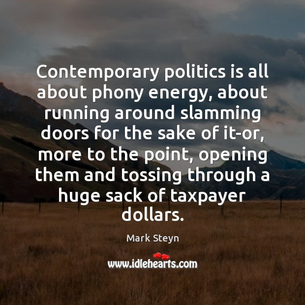 Contemporary politics is all about phony energy, about running around slamming doors Mark Steyn Picture Quote