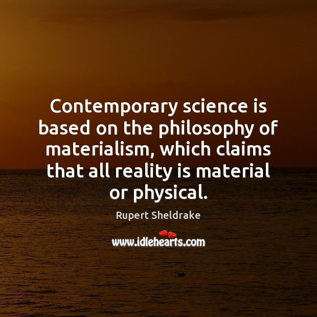 Contemporary science is based on the philosophy of materialism, which claims that Rupert Sheldrake Picture Quote