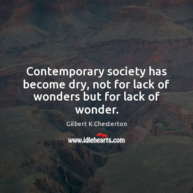 Contemporary society has become dry, not for lack of wonders but for lack of wonder. Image