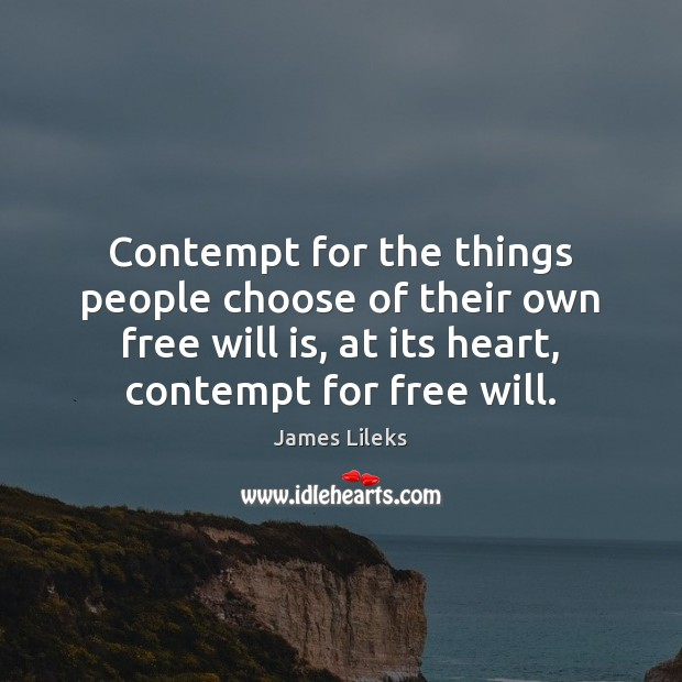 Contempt for the things people choose of their own free will is, Image