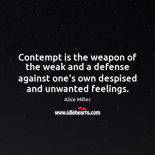 Contempt is the weapon of the weak and a defense against one's Image