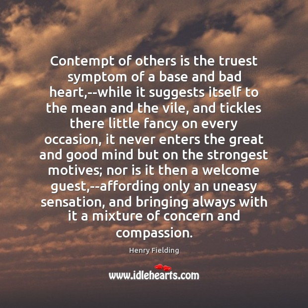 Contempt of others is the truest symptom of a base and bad Image