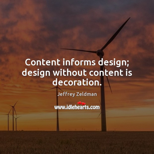 Image, Content informs design; design without content is decoration.